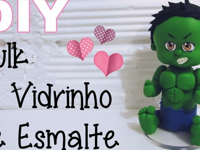 (DIY) Reciclando Vidrinho de Esmalte #4 Hulk (Volta as Aulas - Back to School)
