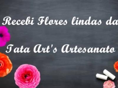 Recibi flores lindas da Tata Art's Artesanato - Maravilhas Compartilhadas