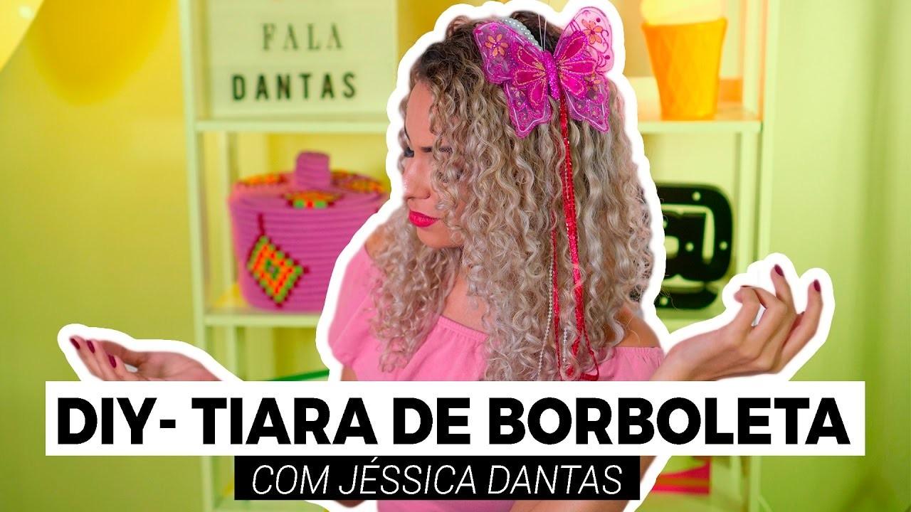 DIY BORBOLETA - ESPECIAL CARNAVAL | JÉSSICA DANTAS