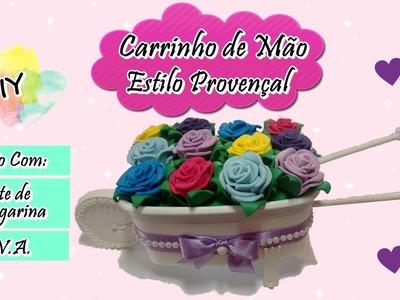 DIY - Carrinho de Mão Estilo Provençal Feito com Pote de Margarina e E.V.A.