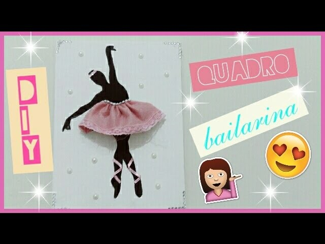 DIY: Quadro de bailarina! #CoisasDaGéh